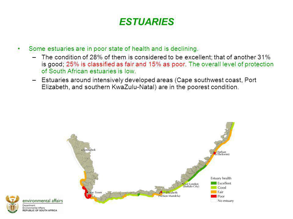 ESTUARIES Some estuaries are in poor state of health and is declining. –The condition of 28% of them is considered to be excellent; that of another 31