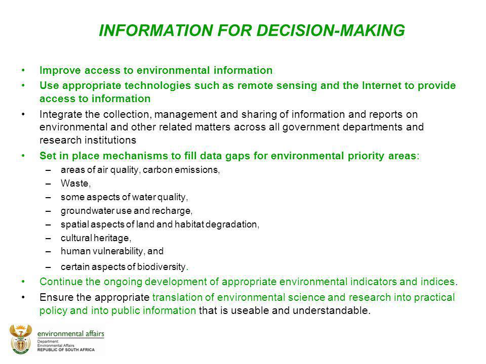 INFORMATION FOR DECISION-MAKING Improve access to environmental information Use appropriate technologies such as remote sensing and the Internet to pr