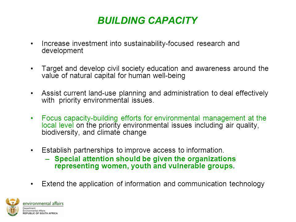 BUILDING CAPACITY Increase investment into sustainability-focused research and development Target and develop civil society education and awareness ar