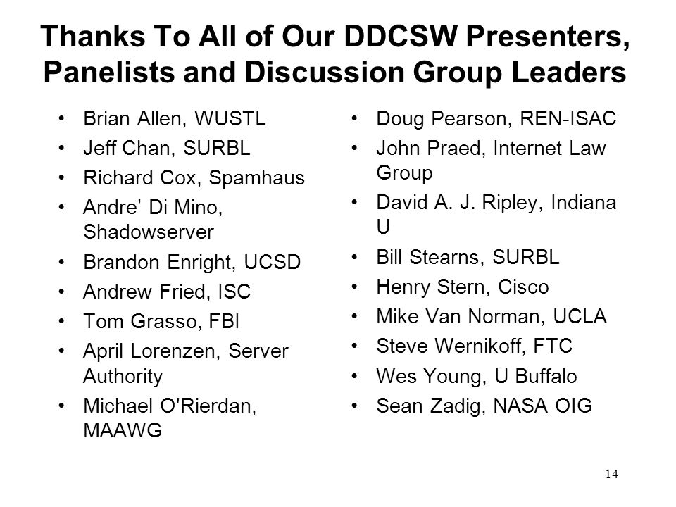 14 Thanks To All of Our DDCSW Presenters, Panelists and Discussion Group Leaders Brian Allen, WUSTL Jeff Chan, SURBL Richard Cox, Spamhaus Andre Di Mi