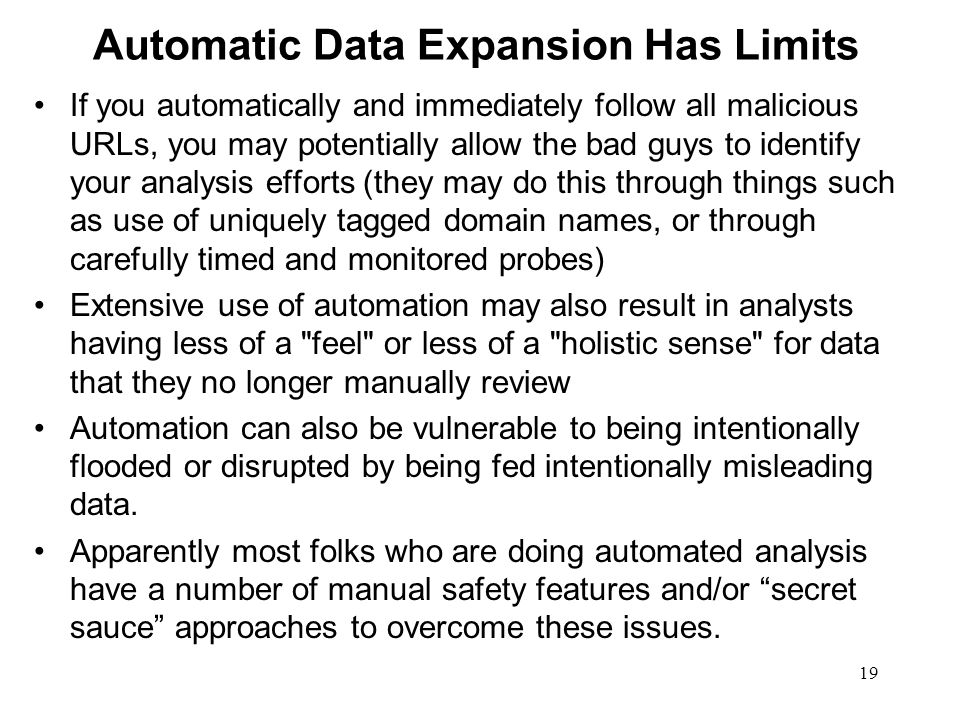 19 Automatic Data Expansion Has Limits If you automatically and immediately follow all malicious URLs, you may potentially allow the bad guys to ident