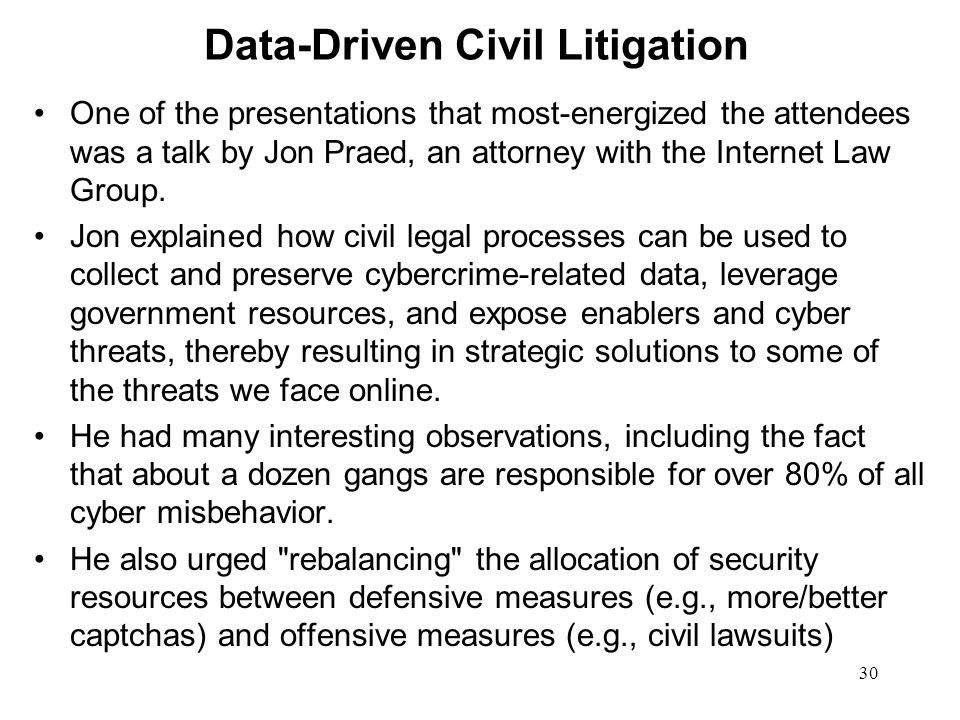 30 Data-Driven Civil Litigation One of the presentations that most-energized the attendees was a talk by Jon Praed, an attorney with the Internet Law