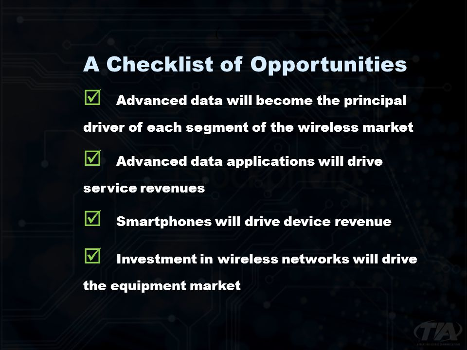A Checklist of Opportunities Advanced data will become the principal driver of each segment of the wireless market Advanced data applications will dri
