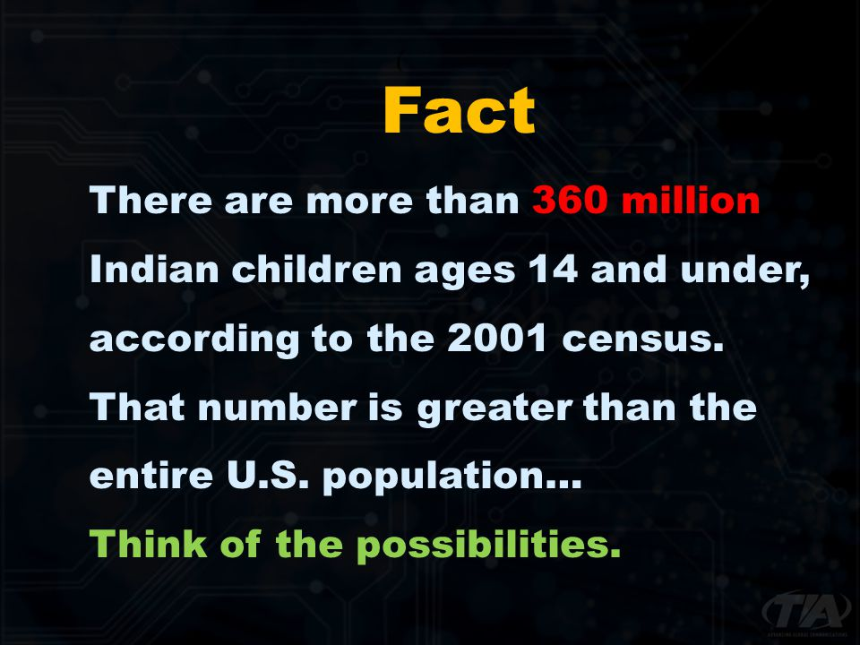 Fact There are more than 360 million Indian children ages 14 and under, according to the 2001 census. That number is greater than the entire U.S. popu