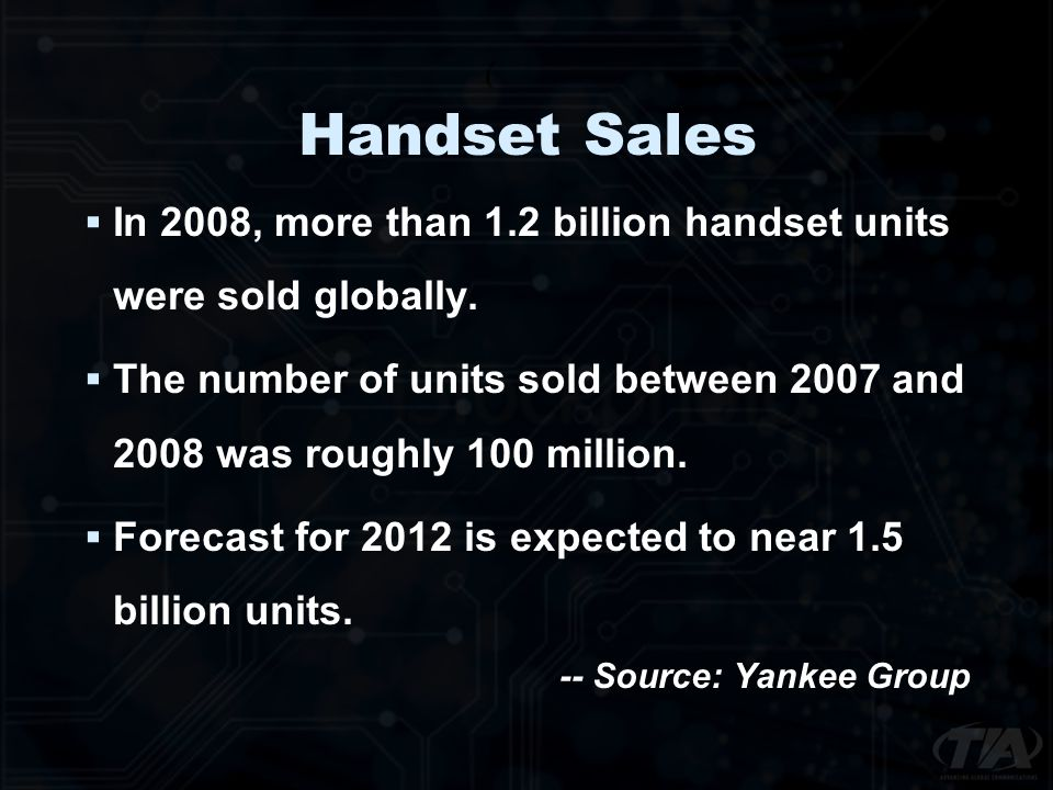 Handset Sales In 2008, more than 1.2 billion handset units were sold globally.