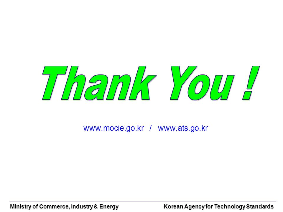 Ministry of Commerce, Industry & Energy Korean Agency for Technology Standards www.mocie.go.kr / www.ats.go.kr