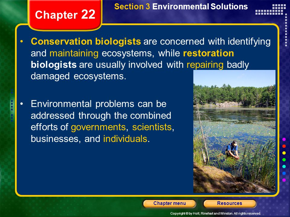 Copyright © by Holt, Rinehart and Winston. All rights reserved. ResourcesChapter menu Section 3 Environmental Solutions Chapter 22 Conservation biolog