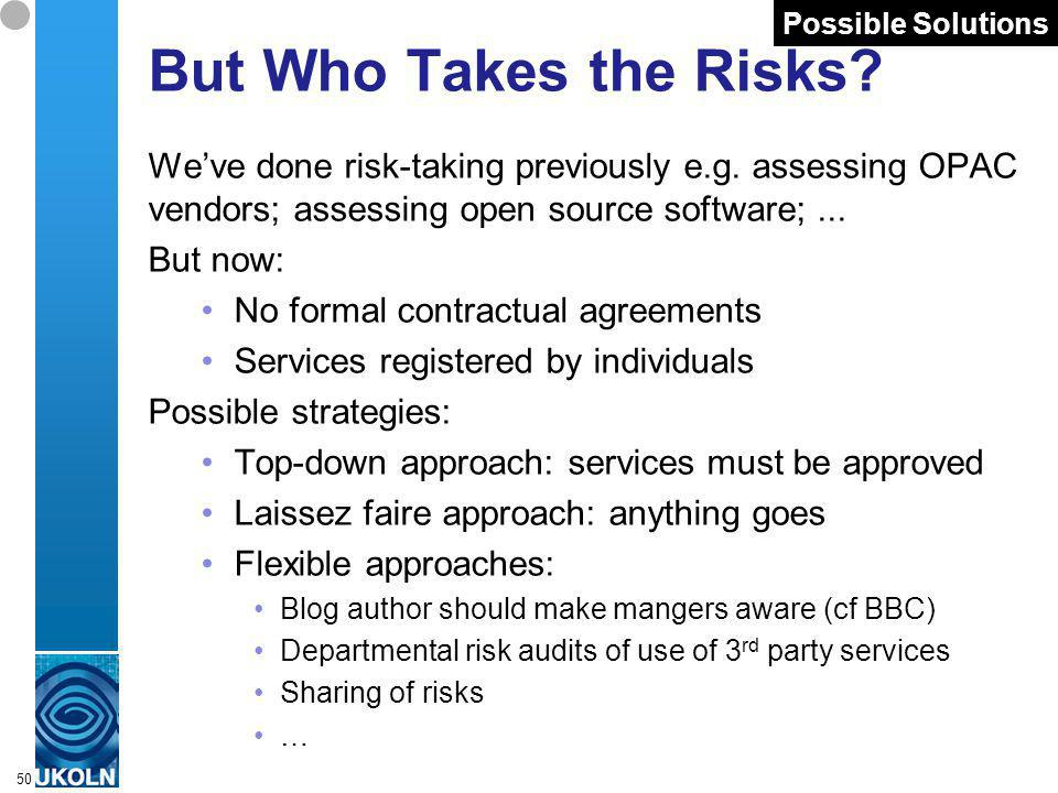 A centre of expertise in digital information managementwww.ukoln.ac.uk 50 But Who Takes the Risks.