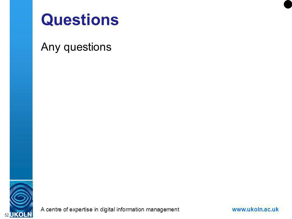 A centre of expertise in digital information managementwww.ukoln.ac.uk 52 Questions Any questions