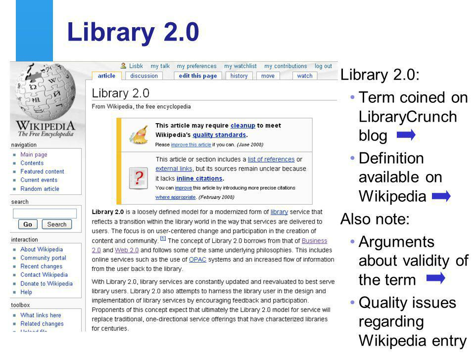 A centre of expertise in digital information managementwww.ukoln.ac.uk 6 Library 2.0 Library 2.0: Term coined on LibraryCrunch blog Definition available on Wikipedia Also note: Arguments about validity of the term Quality issues regarding Wikipedia entry