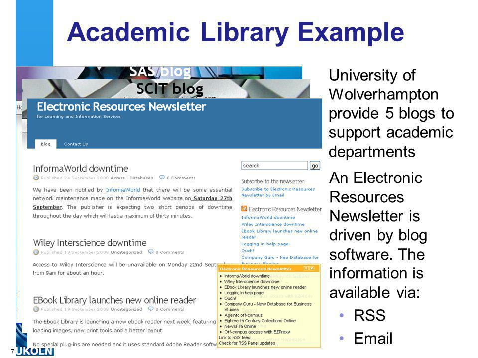 A centre of expertise in digital information managementwww.ukoln.ac.uk 7 Academic Library Example University of Wolverhampton provide 5 blogs to support academic departments An Electronic Resources Newsletter is driven by blog software.