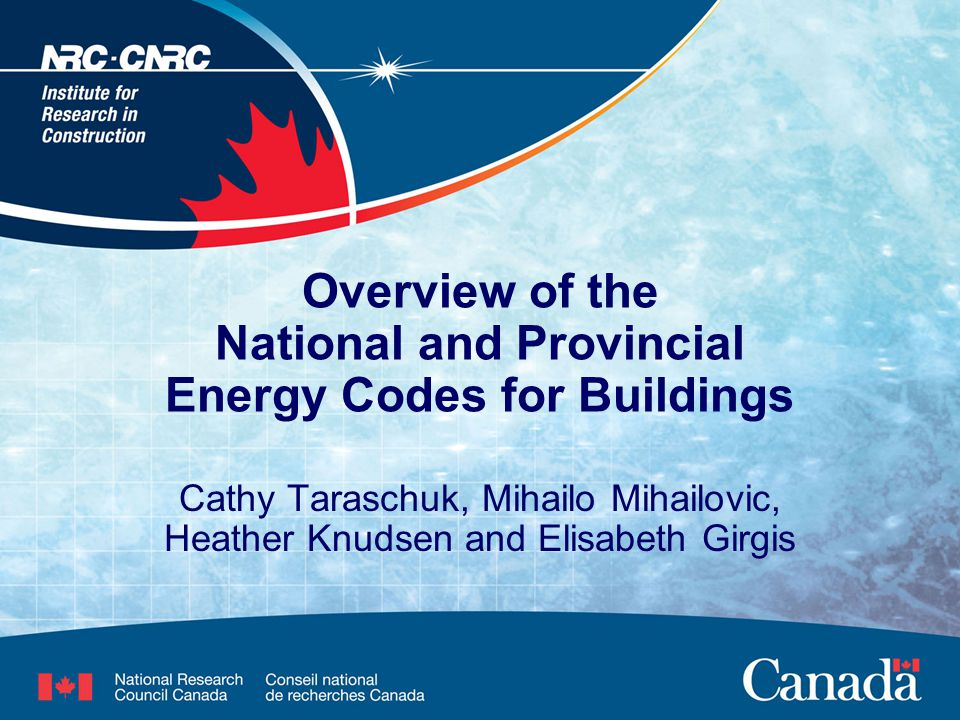 Cathy Taraschuk, Mihailo Mihailovic, Heather Knudsen and Elisabeth Girgis Overview of the National and Provincial Energy Codes for Buildings