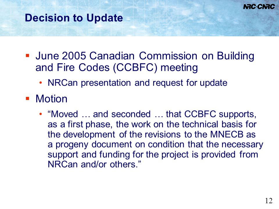 12 Decision to Update June 2005 Canadian Commission on Building and Fire Codes (CCBFC) meeting NRCan presentation and request for update Motion Moved