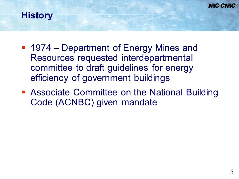 5 History 1974 – Department of Energy Mines and Resources requested interdepartmental committee to draft guidelines for energy efficiency of governmen