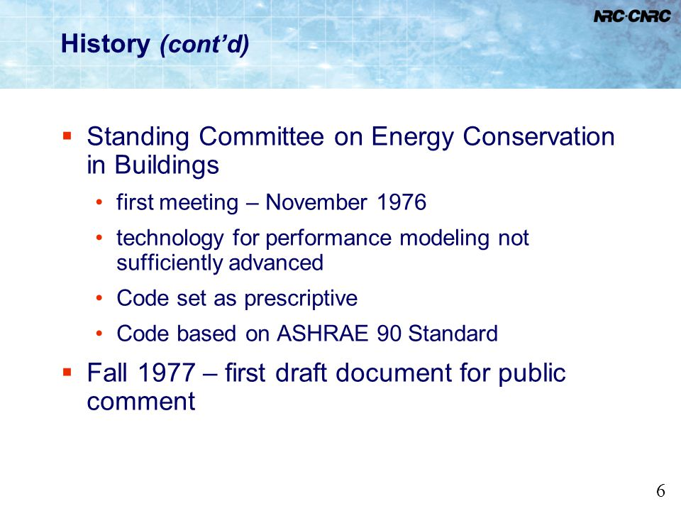 17 Task Group on Building Envelope (contd) Existing Provisions Table A-3.3.1.1.(1) Prescriptive Requirements – Above-ground Building Assemblies Forming Part of Sentence 3.3.1.1.(1) Assembly Description Principal Heating Source Electricity, Other Oil, Propane, Heat Pump Natural Gas Maximum Overall Thermal Transmittance (U-value), W/m 2 ºC Roofs Type I - attic-type roofs0.1400.200 Type II - parallel-chord trusses and joist-type roofs0.230 Type III - all other roofs (e.g., concrete decks with rigid insulation) 0.2900.4100.470 Walls0.3300.4800.550 Floors Type I - parallel-chord trusses and joist-type floors 0.220 Type II - all other floors (e.g., concrete slabs with rigid insulation) 0.2900.4100.470