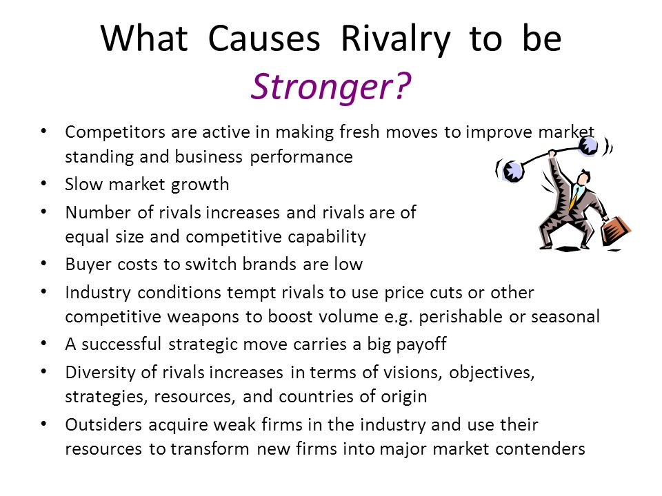 Competitors are active in making fresh moves to improve market standing and business performance Slow market growth Number of rivals increases and riv