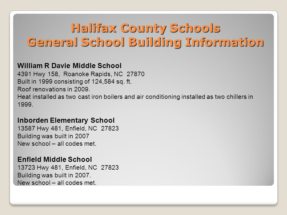 Halifax County Schools General School Building Information William R Davie Middle School 4391 Hwy 158, Roanoke Rapids, NC 27870 Built in 1999 consisti