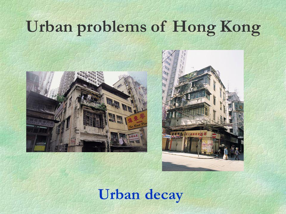 Urban problems of Hong Kong Urban decay