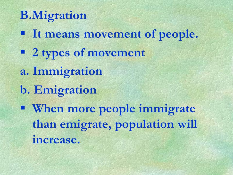 B.Migration §It means movement of people. §2 types of movement a.