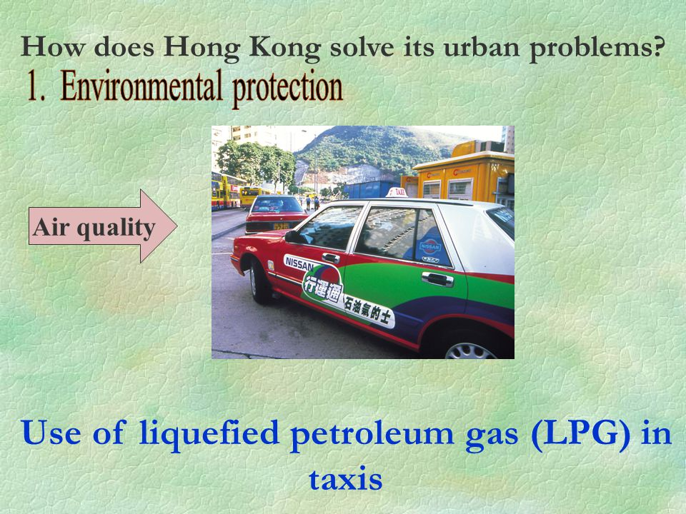 Use of liquefied petroleum gas (LPG) in taxis Air quality How does Hong Kong solve its urban problems