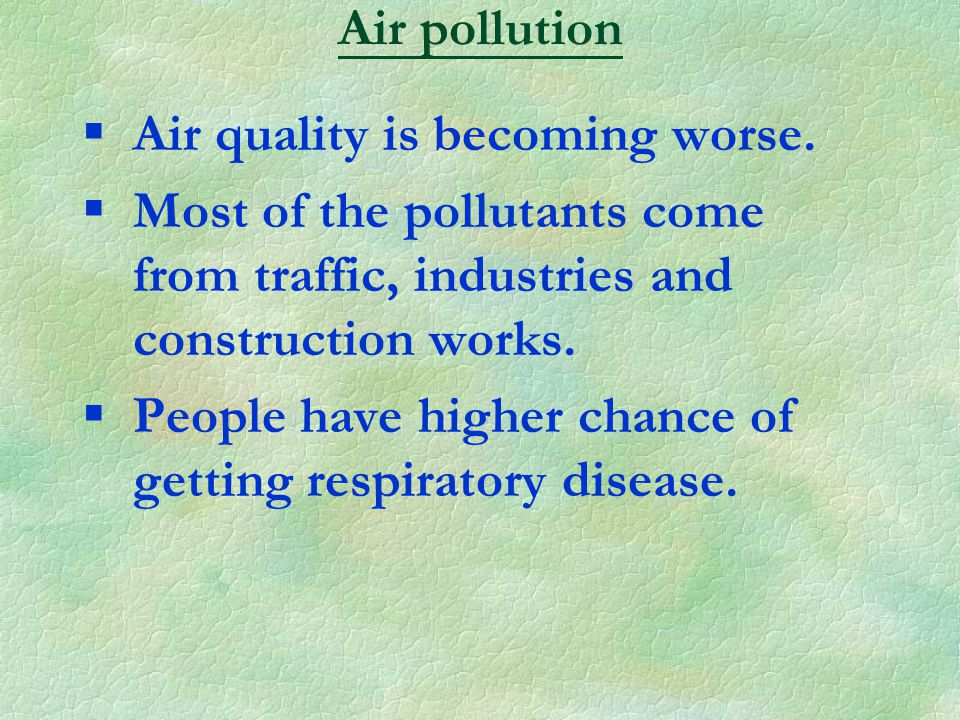 §Air quality is becoming worse.