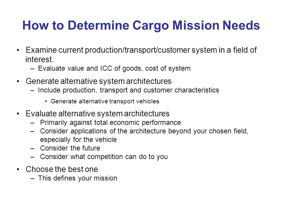 How to Determine Cargo Mission Needs Examine current production/transport/customer system in a field of interest.