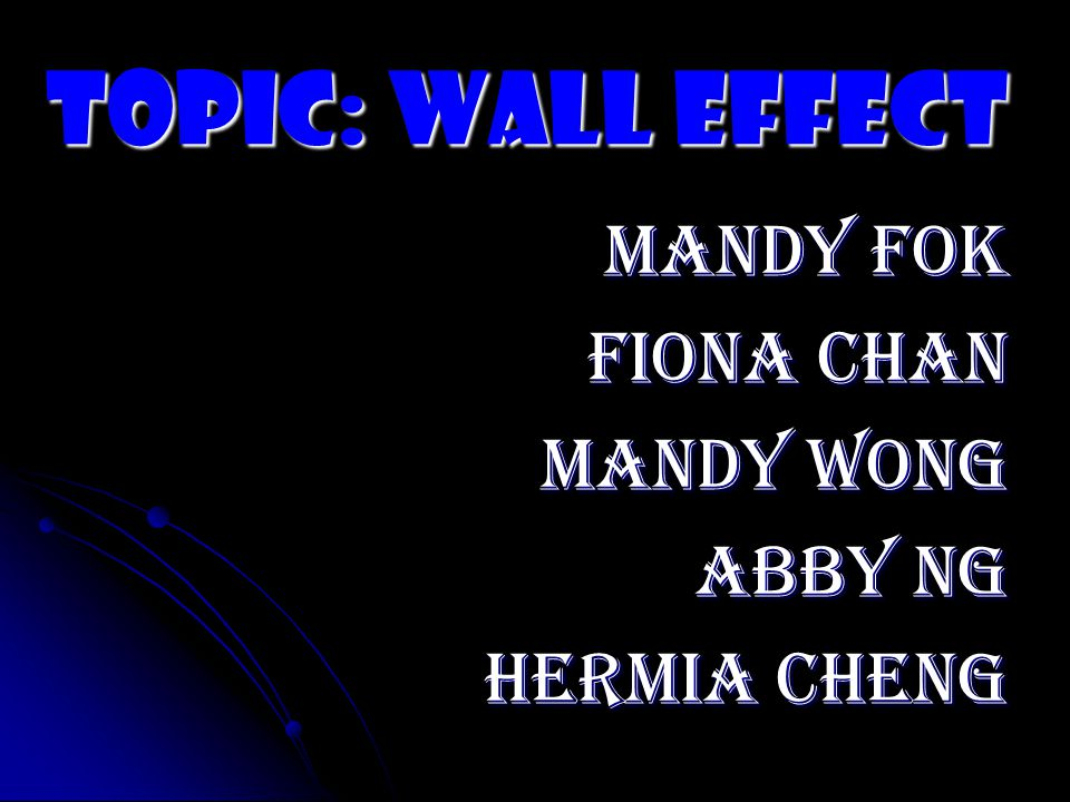 Topic: Wall Effect Mandy Fok Fiona Chan Mandy Wong Abby Ng Hermia Cheng