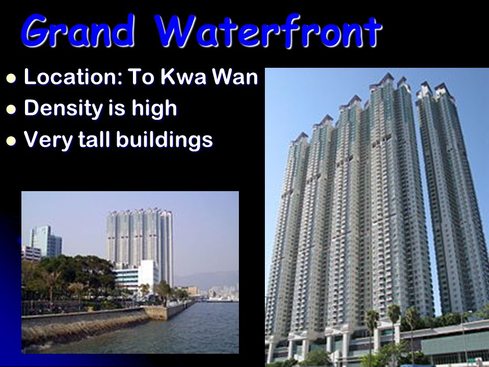 Grand Waterfront Location: To Kwa Wan Location: To Kwa Wan Density is high Density is high Very tall buildings Very tall buildings