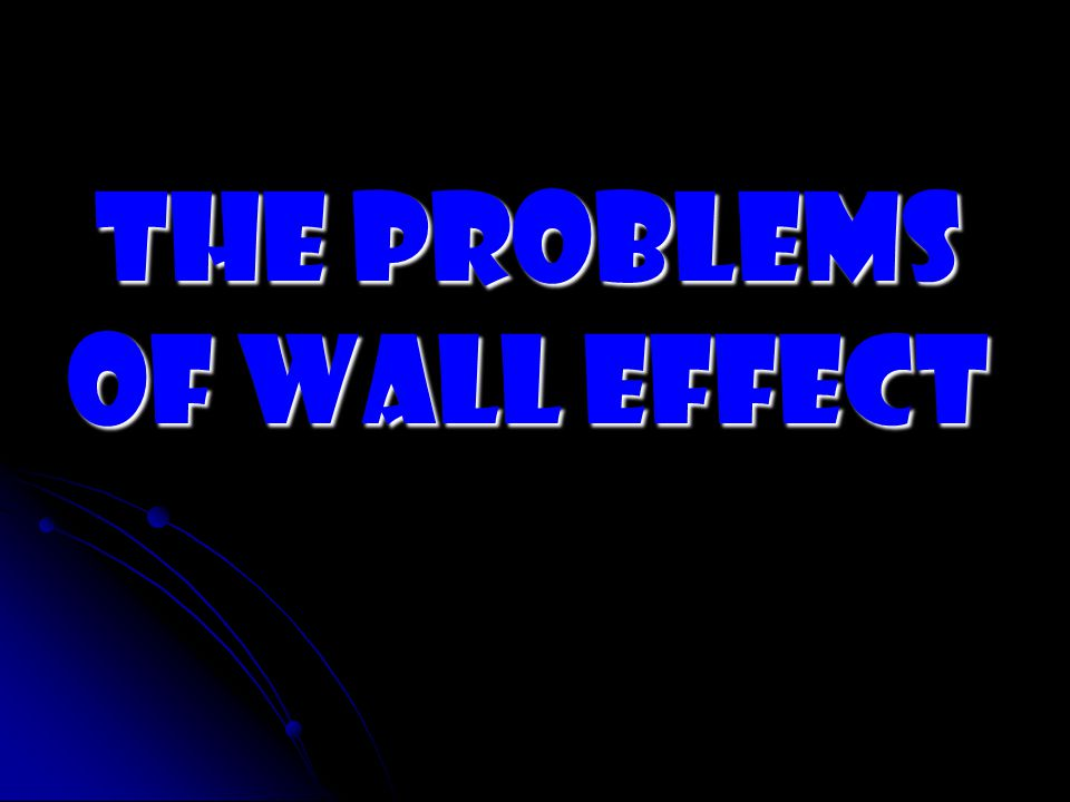The problems of wall effect