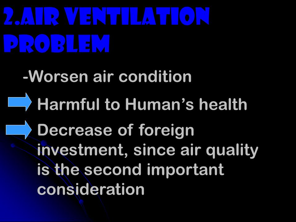 2.air ventilation problem -Worsen air condition Harmful to Humans health Decrease of foreign investment, since air quality is the second important consideration