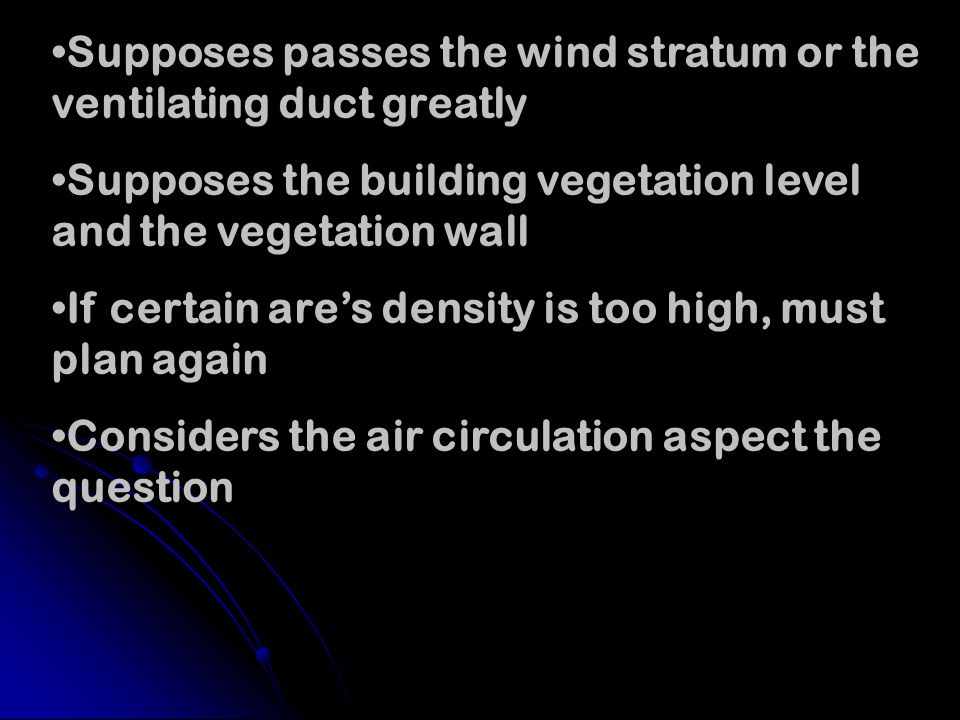Supposes passes the wind stratum or the ventilating duct greatly Supposes the building vegetation level and the vegetation wall If certain ares density is too high, must plan again Considers the air circulation aspect the question