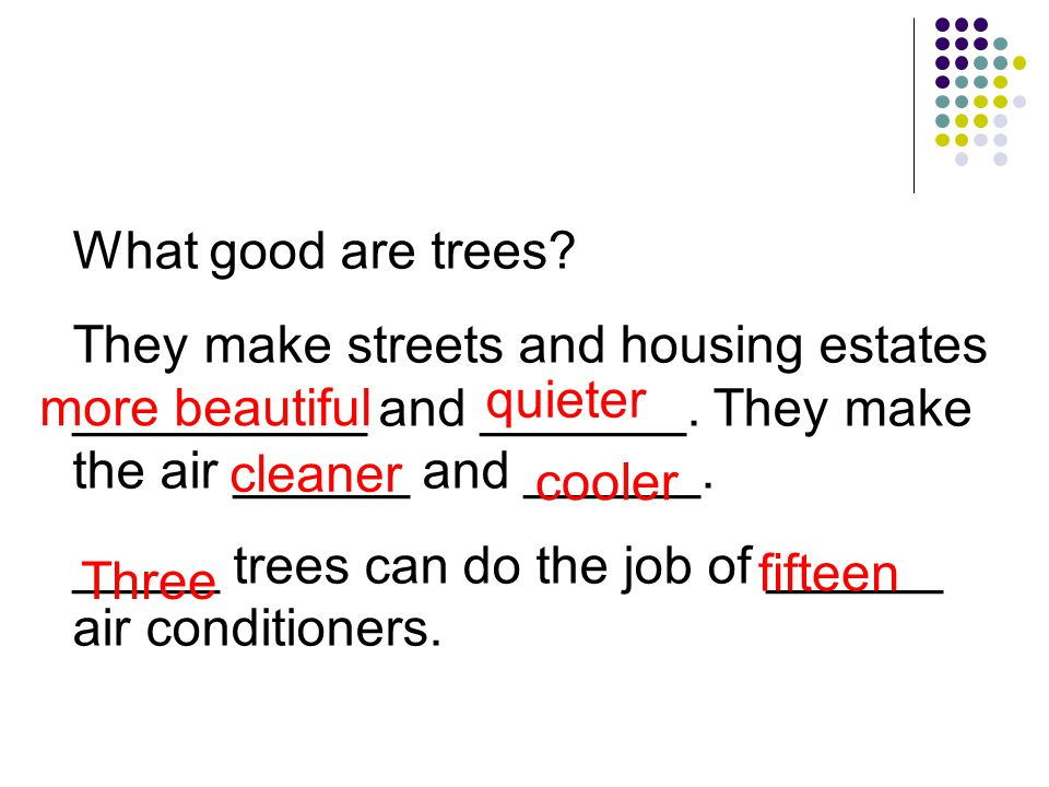 What good are trees. They make streets and housing estates __________ and _______.
