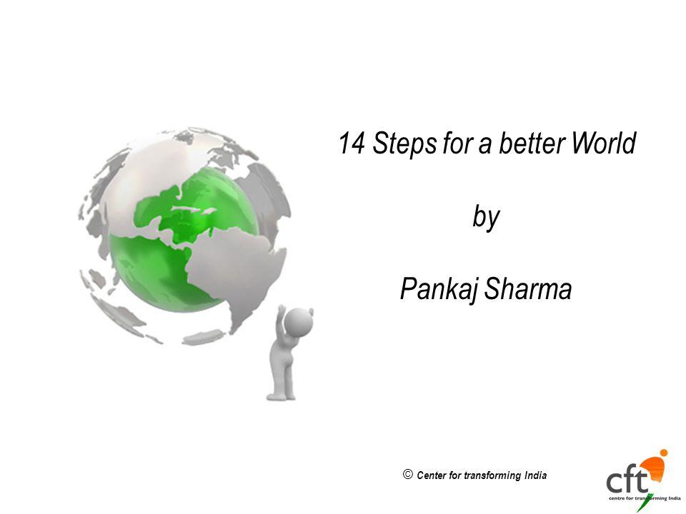 © Center for transforming India 14 Steps for a better World by Pankaj Sharma