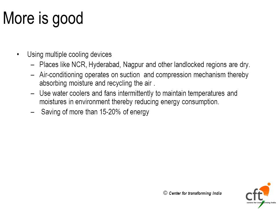 © Center for transforming India More is good Using multiple cooling devices –Places like NCR, Hyderabad, Nagpur and other landlocked regions are dry.
