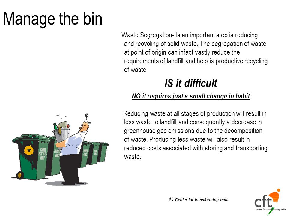 © Center for transforming India Manage the bin Waste Segregation- Is an important step is reducing and recycling of solid waste.