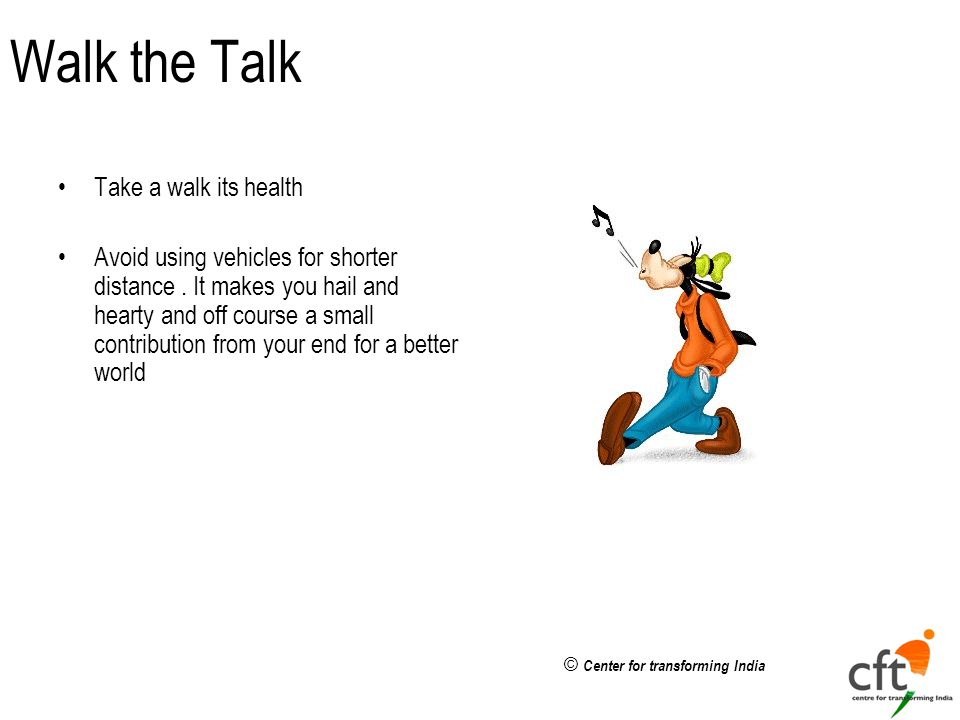 © Center for transforming India Walk the Talk Take a walk its health Avoid using vehicles for shorter distance.