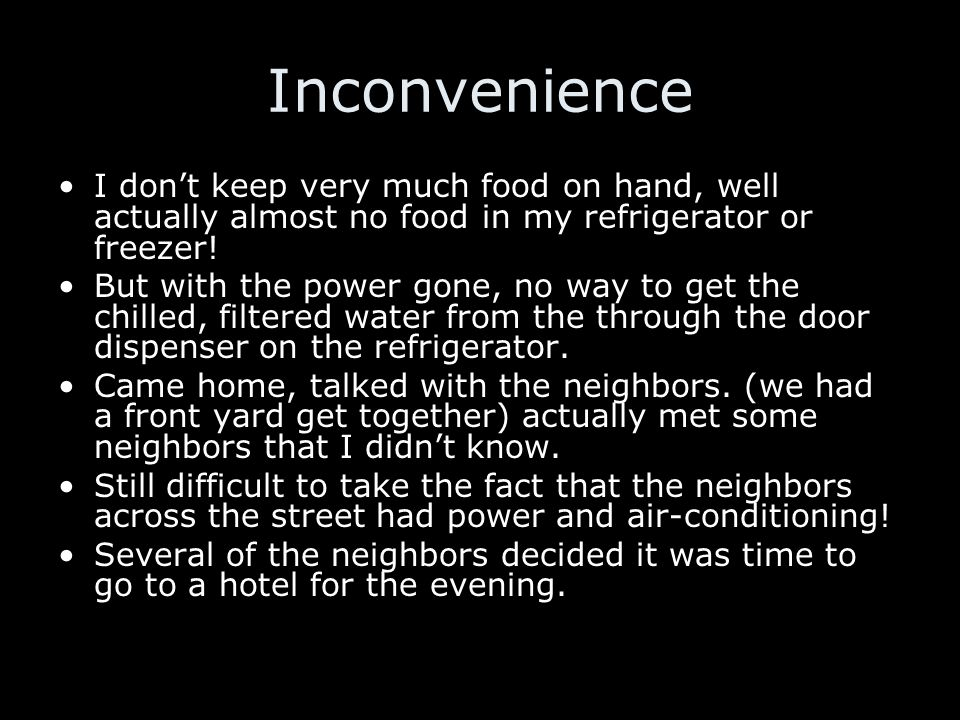 Inconvenience I dont keep very much food on hand, well actually almost no food in my refrigerator or freezer.