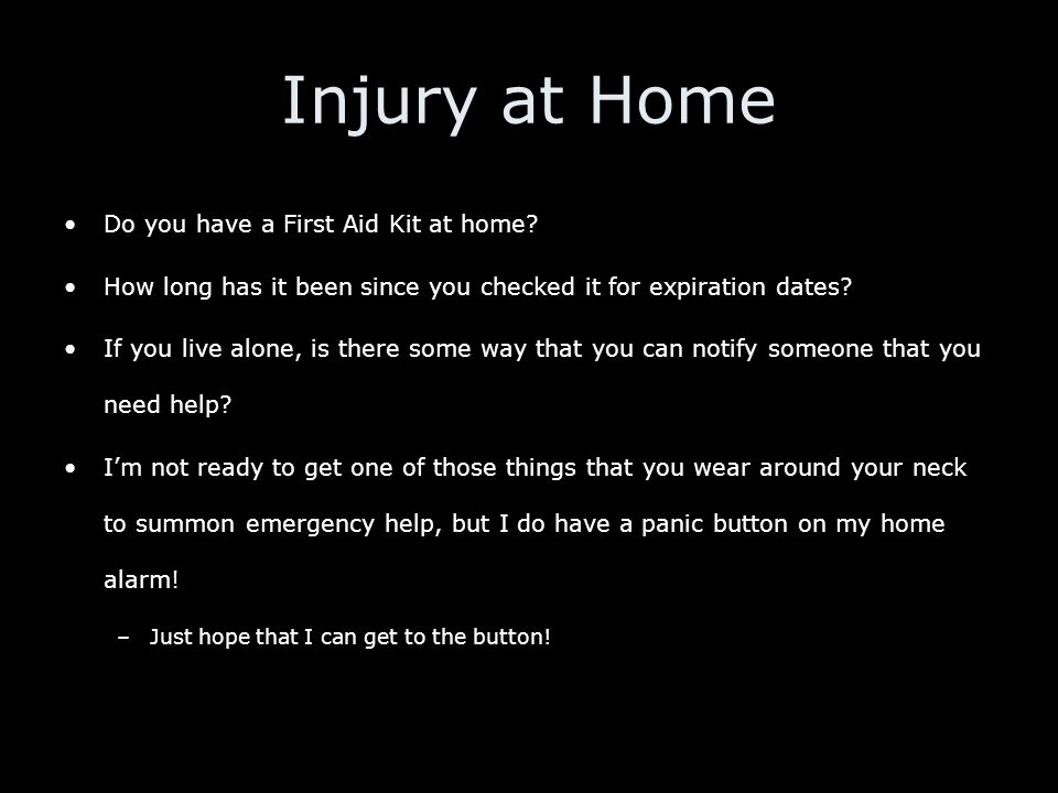 Injury at Home Do you have a First Aid Kit at home.