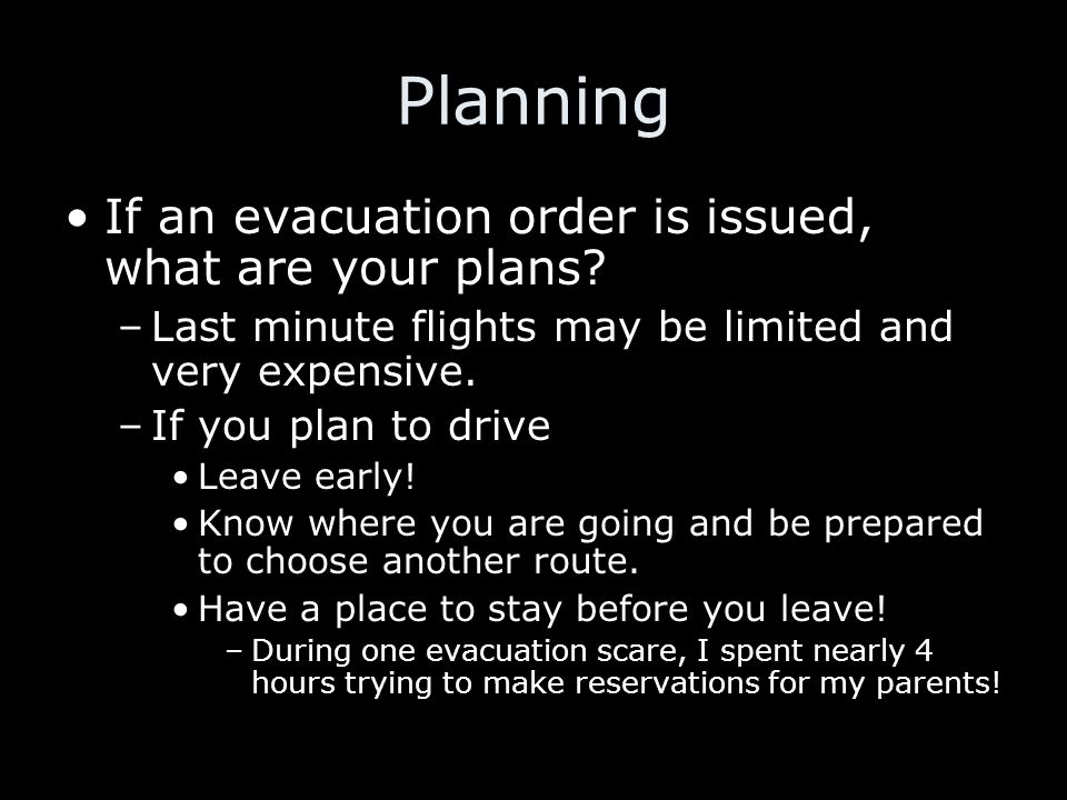 Planning If an evacuation order is issued, what are your plans.