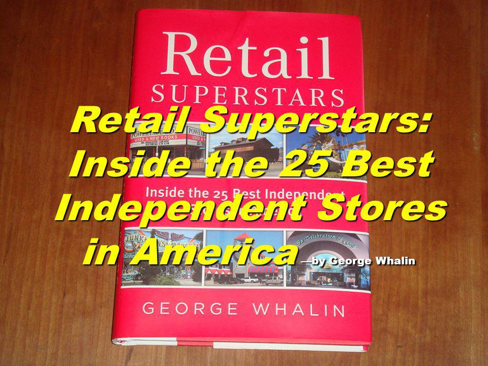Retail Superstars: Inside the 25 Best Independent Stores in America by George Whalin