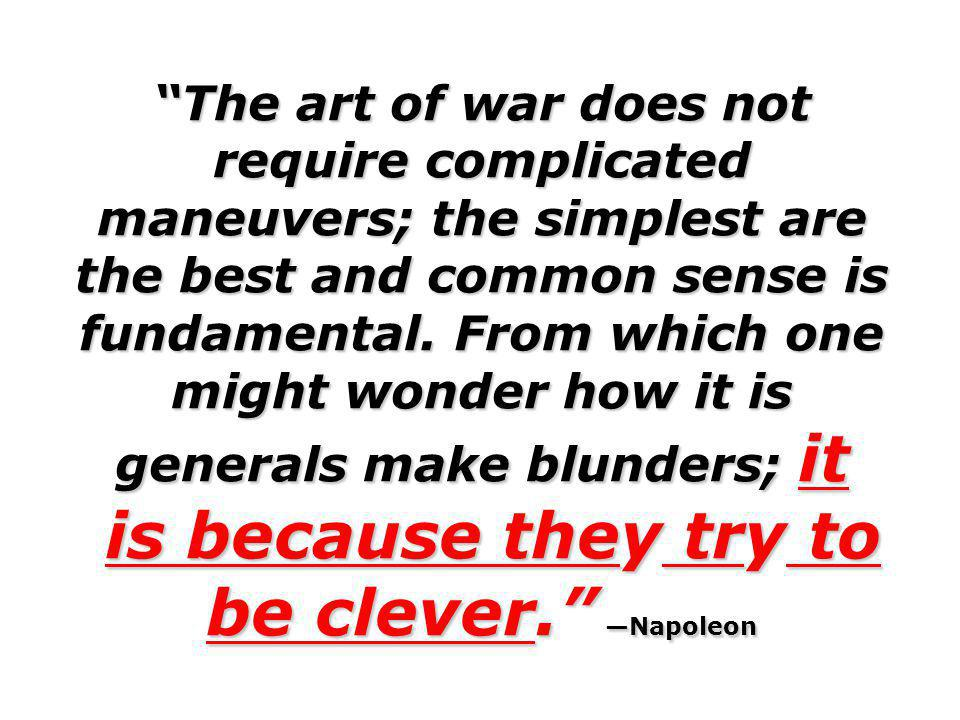 The art of war does not require complicated maneuvers; the simplest are the best and common sense is fundamental. From which one might wonder how it i