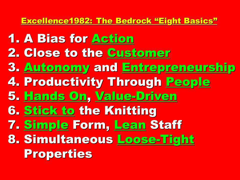 Excellence1982: The Bedrock Eight Basics Excellence1982: The Bedrock Eight Basics 1. A Bias for Action 2. Close to the Customer 3. Autonomy and Entrep