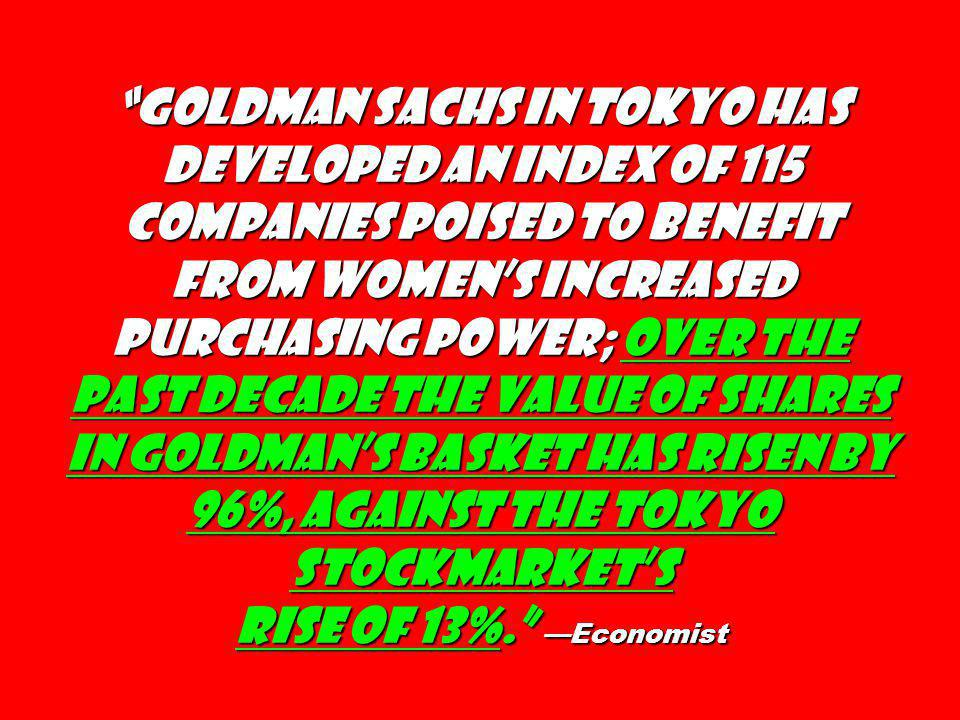 Goldman Sachs in Tokyo has developed an index of 115 companies poised to benefit from womens increased purchasing power; over the past decade the valu