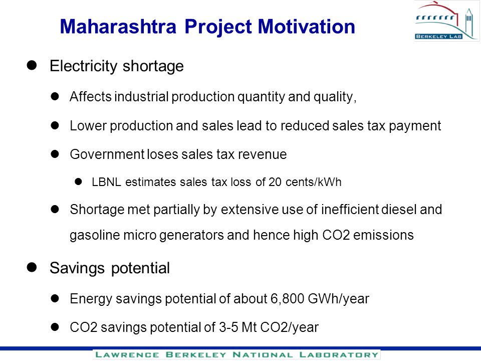 Maharashtra Project Motivation l Electricity shortage l Affects industrial production quantity and quality, l Lower production and sales lead to reduc