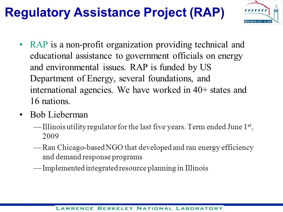 Regulatory Assistance Project (RAP) RAP is a non-profit organization providing technical and educational assistance to government officials on energy