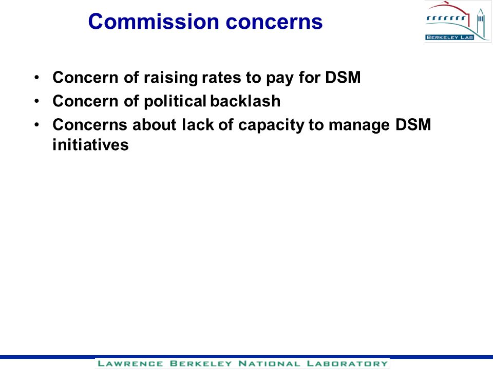 Commission concerns Concern of raising rates to pay for DSM Concern of political backlash Concerns about lack of capacity to manage DSM initiatives