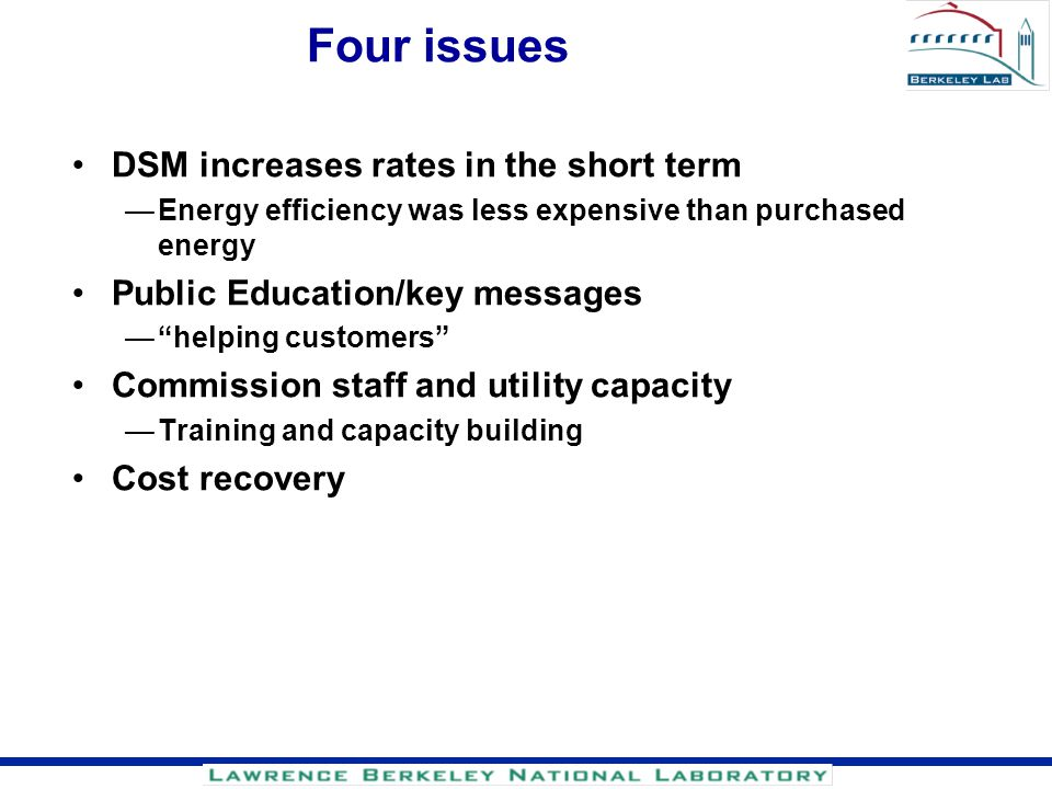 Four issues DSM increases rates in the short term Energy efficiency was less expensive than purchased energy Public Education/key messages helping cus