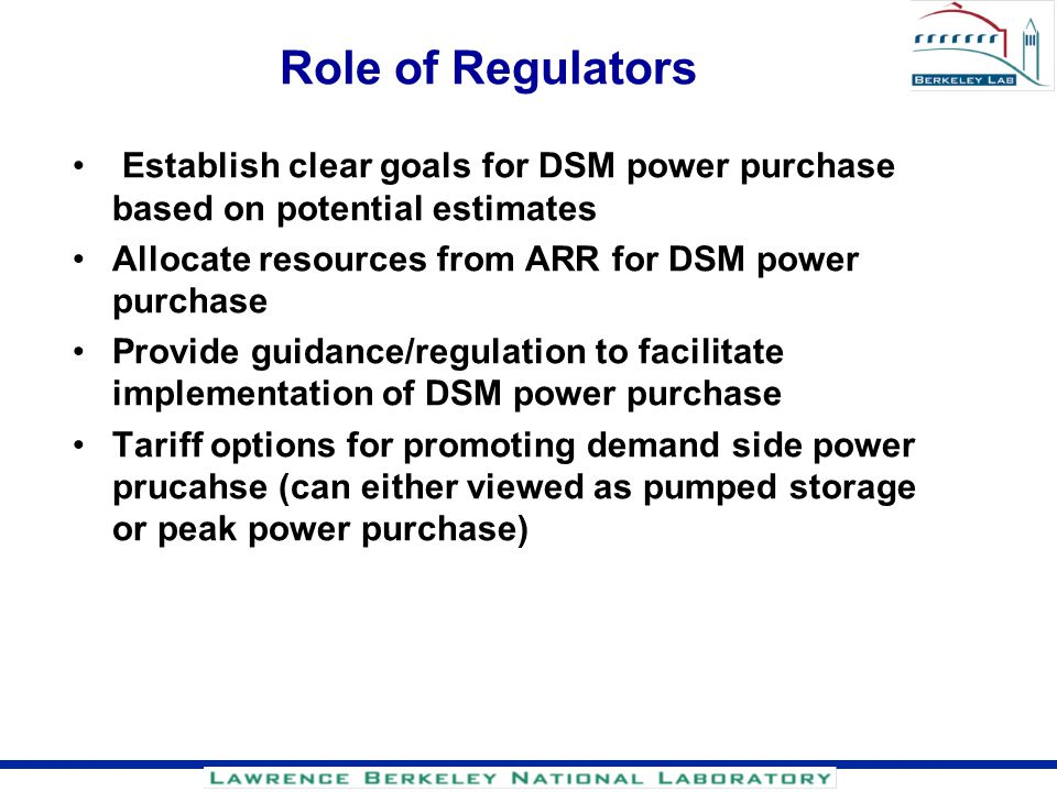 Role of Regulators Establish clear goals for DSM power purchase based on potential estimates Allocate resources from ARR for DSM power purchase Provid