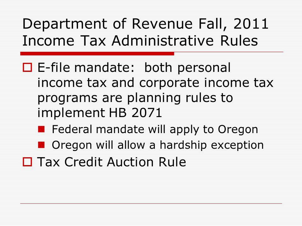 Department of Revenue Fall, 2011 Income Tax Administrative Rules E-file mandate: both personal income tax and corporate income tax programs are planni