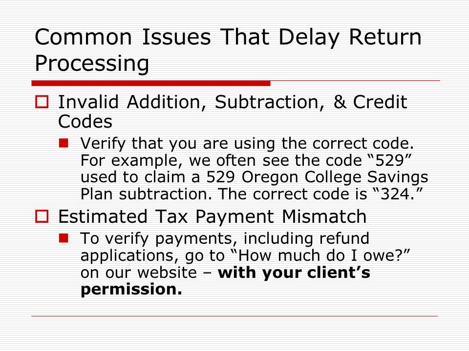 Common Issues That Delay Return Processing Invalid Addition, Subtraction, & Credit Codes Verify that you are using the correct code. For example, we o